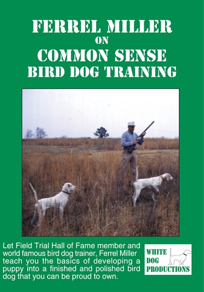 Ferrel Miller - common Sense Bird Dog Training DVD